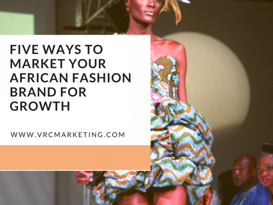 Marketing West Africa: Do this to market your African  Fashion Brand for growth